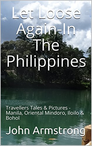Download for free Let Loose Again-In The Philippines: Travellers Tales & Pictures - Manila, Oriental Mindoro, Iloilo & Bohol