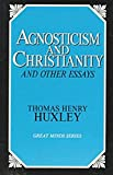 img - for Agnosticism and Christianity and Other Essays (Great Minds) book / textbook / text book