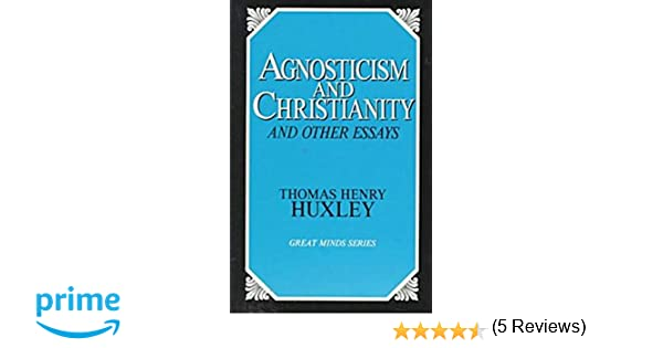 Agnosticism and christianity and other essays great minds agnosticism and christianity and other essays great minds thomas henry huxley 9780879757496 amazon books fandeluxe Image collections