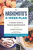 The Hashimoto's 4-Week Plan: A Holistic Guide to Treating Hypothyroidism