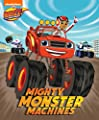 Mighty Monster Machines (Blaze and the Monster Machines) by Nickelodeon Publishing