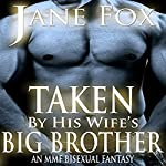 Taken by His Wife's Big Brother: A Bisexual Fantasy | Jane Fox