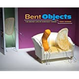 Bent Objects: The Secret Life of Everyday Things
