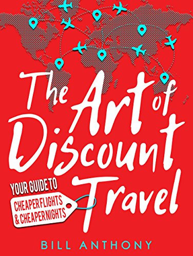 The Art of Discount Travel: Your Guide to Cheaper Flights & Cheaper Nights by [Anthony, Bill]