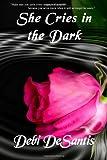 She Cries in the Dark, Debi De Santis, 1430319984