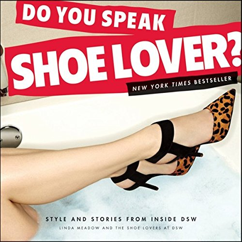 Do You Speak Shoe Lover?: Style and Stories from Inside DSW