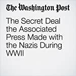 The Secret Deal the Associated Press Made With the Nazis During WWII   Michael S. Rosenwald