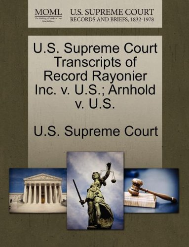 U S  Supreme Court Transcripts Of Record Rayonier Inc  V  U S   Arnhold V  U S