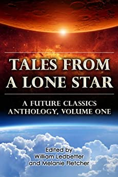 Tales From a Lone Star (A Future Classics Anthology Book 1) by [Kerr, Jake, Lamarre, Paul, Muenzler, Michelle, Oliver, Gloria, Rose, C.A., Taylor, S. Boyd, Ledbetter, William, Fletcher, Melanie]