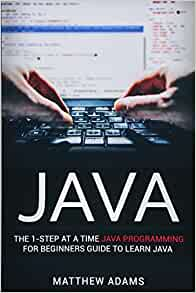 Java: The 1-Step At A Time Java Programming For Beginners