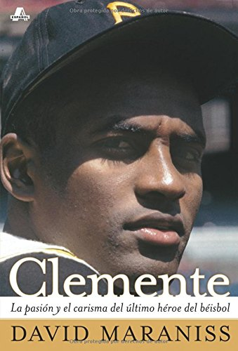 Clemente: La pasión y el carisma del último héroe del béisbol (The Passion and Grace of Baseball's Last Hero) (Atria Espanol) (Spanish Edition) by Brand: Simon n Schuster