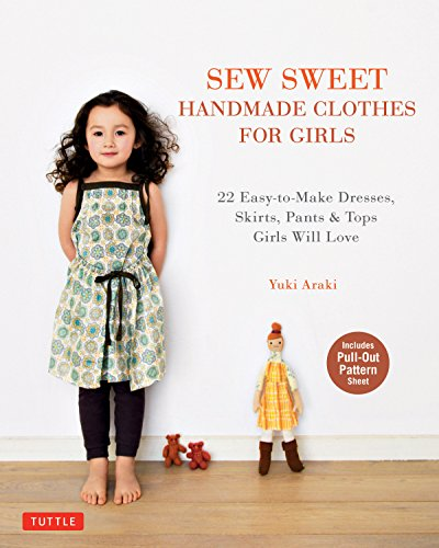 Sew Sweet Handmade Clothes for Girls: 22 Easy-to-Make Dresses, Skirts, Pants & Tops Girls Will -