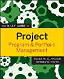 The Wiley Guide to Project, Program, and Portfolio Management (The Wiley Guides to the Management of Projects Book 13)