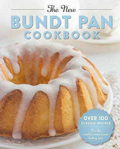 The New Bundt Pan Cookbook: 150 Fresh Recipes for America's Heirloom Baking Pan by Cider Mill Press