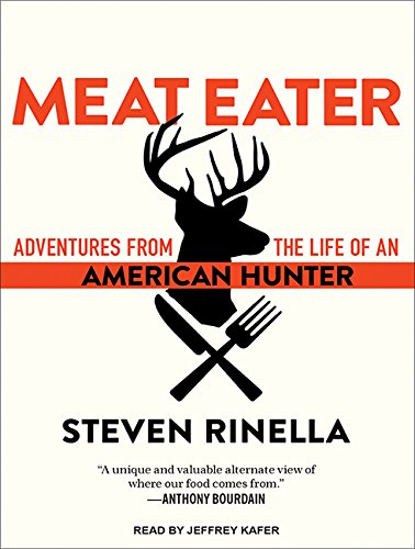 Meat Eater: Adventures from the Life of an American Hunter by Tantor Audio
