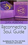 Reconnecting Soul Guide: Guidebook For The 142 DNA Activation Card Deck