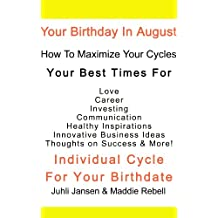Your August Birthday,Includes Free mp3 download, Your Best Timing: Love, Romance, Marriage, Career Change, Investing, Starting A Business, Goal Setting, Dieting & More!