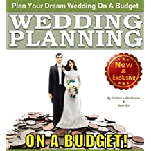 Wedding Planning on a Budget: The Ultimate Wedding Planner and Wedding Organizer to Help Plan Your Dream Wedding on a Budget (Weddings By Sam Siv Book 24)