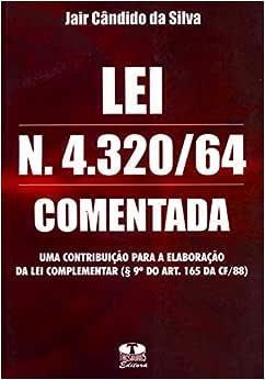 Lei N. 4.320/64 Comentada. Uma Contribuição para a