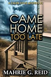 Came Home Too Late: A Caleb Cove Mystery #3 (The Caleb Cove Mystery Series) (Volume 3)