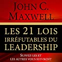 Les 21 Lois Irrefutables du Leadership [The 21 Irrefutable Laws of Leadership]: Suivez-Les et Les Autres Vous Suivront [Follow Them and Others Will Follow You] | Livre audio Auteur(s) : John Maxwell Narrateur(s) : Jerome Carrete