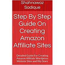 Step By Step Guide On Creating Amazon Affiliate Sites: Detailed Guide For Creating Amazon Affiliate Wordpress Website Sites and Wp Store