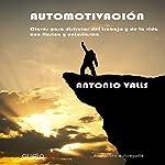 Automotivación [Self-Motivation] | Antonio Valls