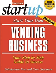 Start Your Own Vending Business: Your Step-By-Step Guide to Success (StartUp Series) by Entrepreneur Press