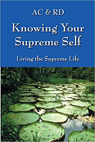 Knowing Your Supreme Self: Living The Supreme Life