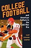 College Football and American Culture in the Cold War Era 1st Edition