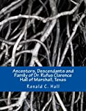 Ancestors, Descendants and Family of Dr. Rufus Clarence Hall of Marshall, Texas, Ronald Hall, 1492816078
