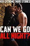 Can We Go All Night? (XXX Extreme Taboo Stories)