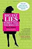 Big Fat Lies Women Tell Themselves, Amy Ahlers, 1608680282