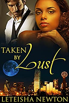 Taken by Lust (Taken Series Book 1) by [Newton, LeTeisha]