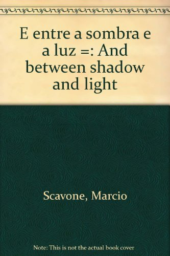 E entre a sombra e a luz =: And between shadow and light (Portuguese Edition) - Scavone, Marcio