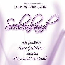 Seelenband: Die Geschichte einer Geliebten zwischen Herz und Verstand Hörbuch von Stephanie Urbat-Jarren Gesprochen von: Birgit Arnold