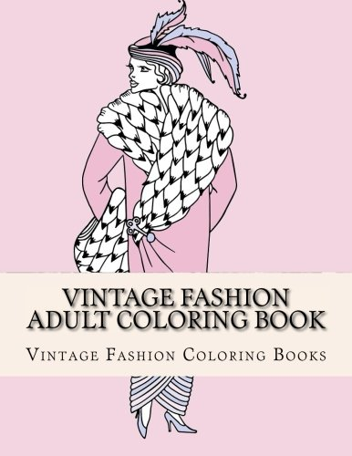 Vintage Fashion Adult Coloring Book: Women's Fashion Designs, Relaxing Flower Patterns, Vintage Floral Dresses (Vinatge Adult Coloring Books)