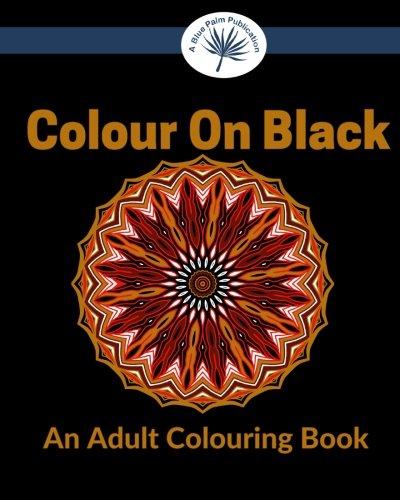 Colour On Black: Black Background Adult Colouring Book PDF