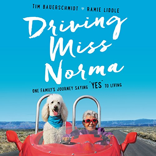 Driving Miss Norma: One Family's Journey Saying''Yes'' to Living