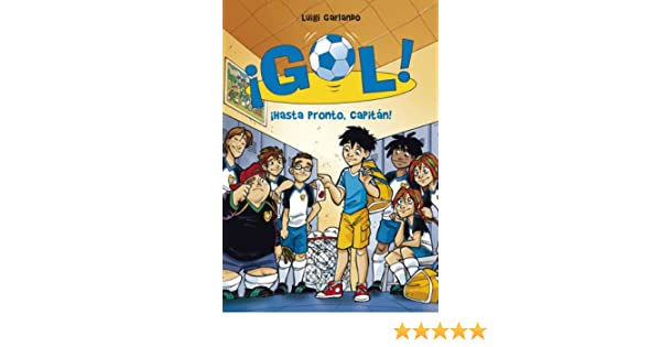 Amazon.com: ¡Hasta pronto, capitán! (Serie ¡Gol! 7) (Spanish Edition) eBook: Luigi Garlando: Kindle Store