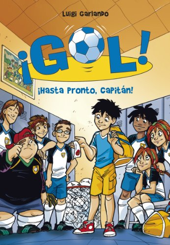 ¡Hasta pronto, capitán! (Serie ¡Gol! 7) (Spanish Edition