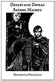 Dreads and Drolls, Arthur Machen, 1469928388