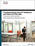img - for Troubleshooting Cisco IP Telephony and Video (CTCOLLAB) Foundation Learning Guide (CCNP Collaboration Exam 300-080 CTCOLLAB) (Foundation Learning Guides) book / textbook / text book
