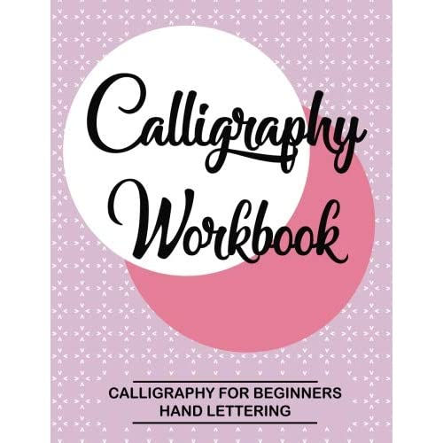 Calligraphy Workbook. Calligraphy for Beginners. Hand Lettering: Calligraphy botebook : Training, Exercises and Practice. Lettering Notebook practice (Calligraphy and Hand Lettering Book)