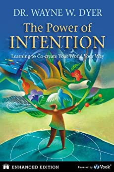 The Power of Intention: Learning to Co-create Your World Your Way by [Dyer, Dr. Wayne W.]
