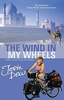 The Wind In My Wheels: Travel Tales from the Saddle by [Dew, Josie]