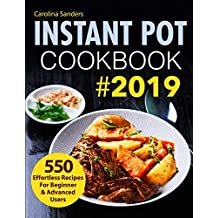 Instant Pot Cookbook #2019: 550 Effortless Recipes For Beginner & Advanced Users
