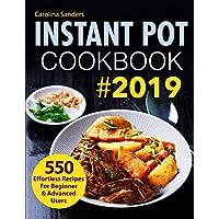 Instant Pot Cookbook #2019: 550 Effortless Recipes For Beginner & Advanced Users
