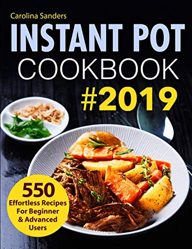 Price comparison product image Instant Pot Cookbook 2019: 550 Effortless Recipes For Beginner & Advanced Users (Instant Pot Recipes)