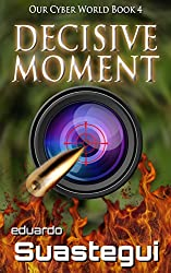 Decisive Moment (Our Cyber World Book 4)